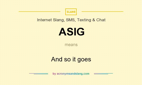 What does ASIG mean? It stands for And so it goes