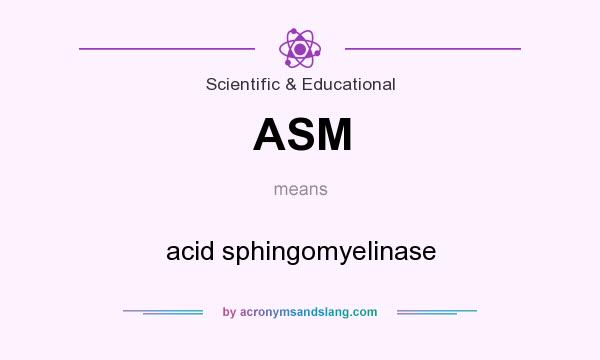 What does ASM mean? It stands for acid sphingomyelinase