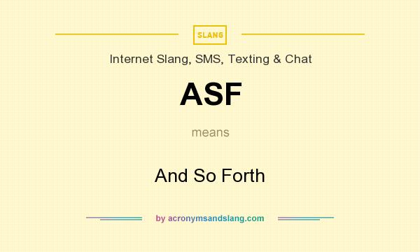 What does ASF mean? It stands for And So Forth