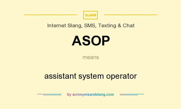 What does ASOP mean? It stands for assistant system operator