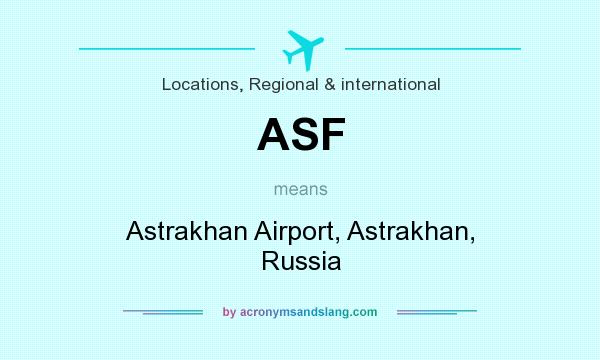 What does ASF mean? It stands for Astrakhan Airport, Astrakhan, Russia