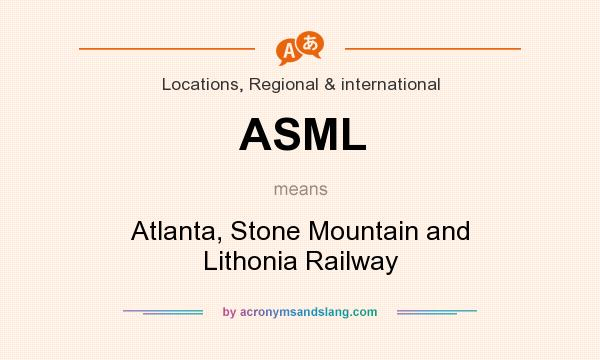 What does ASML mean? It stands for Atlanta, Stone Mountain and Lithonia Railway