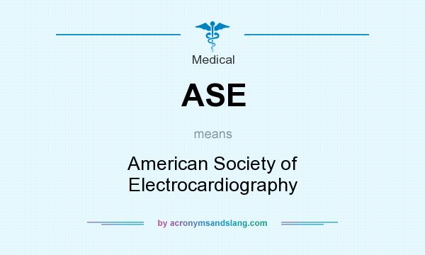What does ASE mean? It stands for American Society of Electrocardiography