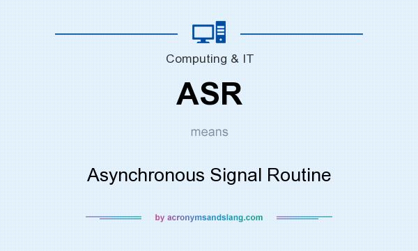 What does ASR mean? It stands for Asynchronous Signal Routine