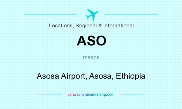 What does ASO mean? It stands for Asosa Airport, Asosa, Ethiopia