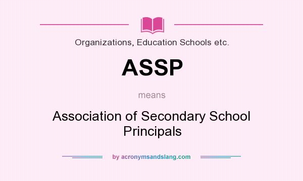 What does ASSP mean? It stands for Association of Secondary School Principals