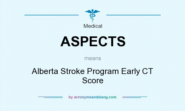 What does ASPECTS mean? It stands for Alberta Stroke Program Early CT Score