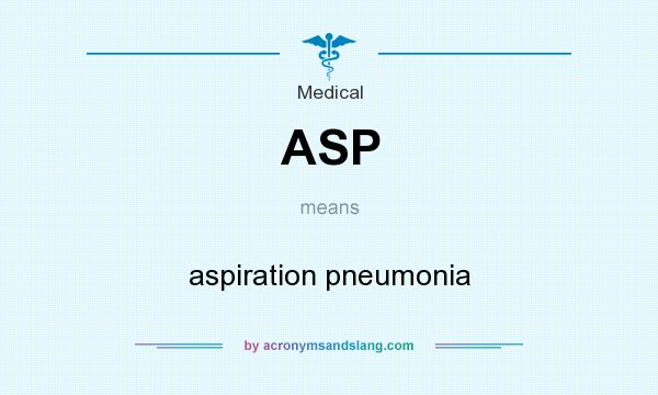 What does ASP mean? It stands for aspiration pneumonia