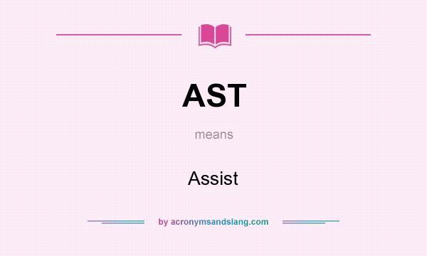 What does AST mean? It stands for Assist