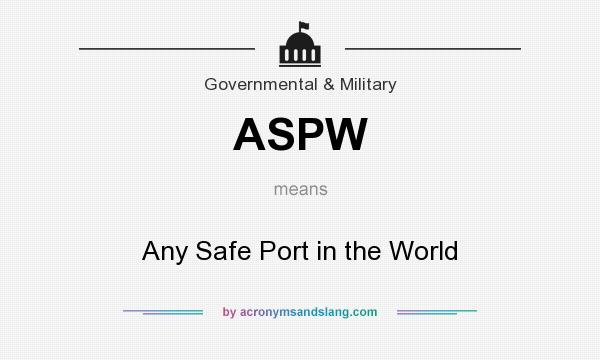 What does ASPW mean? It stands for Any Safe Port in the World