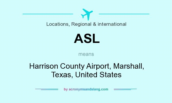 What does ASL mean? It stands for Harrison County Airport, Marshall, Texas, United States