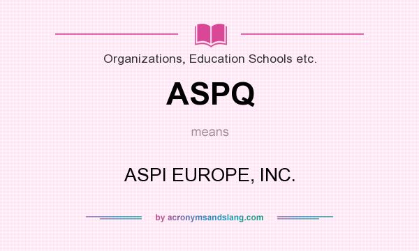 What does ASPQ mean? It stands for ASPI EUROPE, INC.