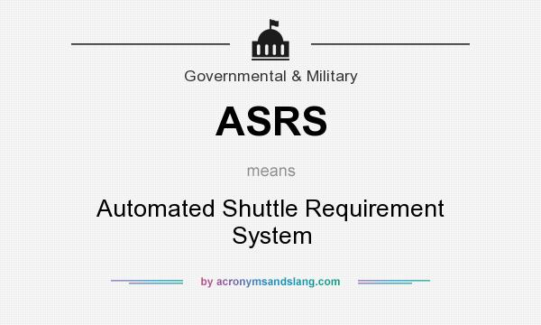 What does ASRS mean? It stands for Automated Shuttle Requirement System