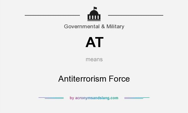 What does AT mean? It stands for Antiterrorism Force
