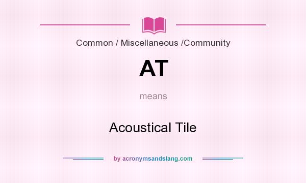What does AT mean? It stands for Acoustical Tile