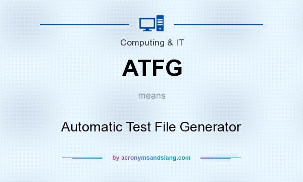 What does ATFG mean? It stands for Automatic Test File Generator