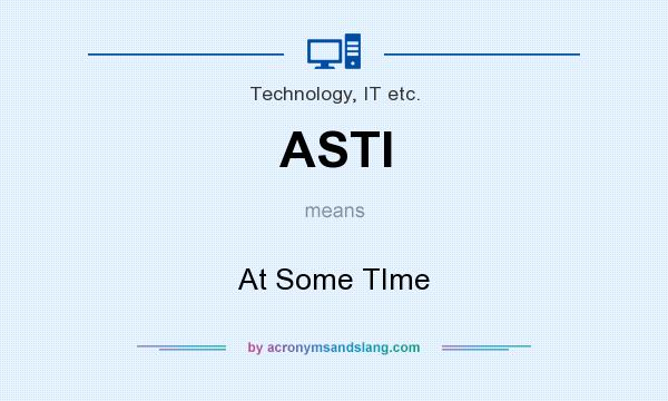 What does ASTI mean? It stands for At Some TIme