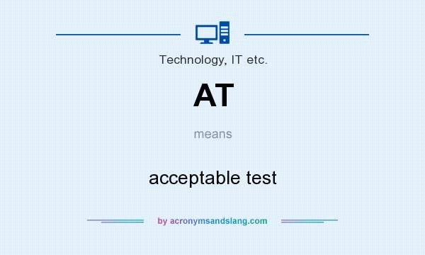 What does AT mean? It stands for acceptable test