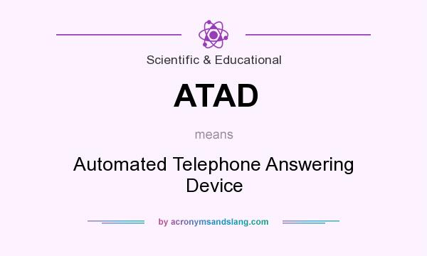 What does ATAD mean? It stands for Automated Telephone Answering Device