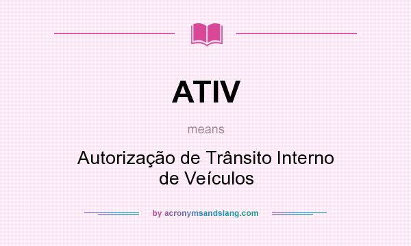 What does ATIV mean? It stands for Autorização de Trânsito Interno de Veículos