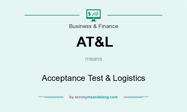 What does AT&L mean? It stands for Acceptance Test & Logistics