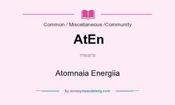 What does AtEn mean? It stands for Atomnaia Energiia