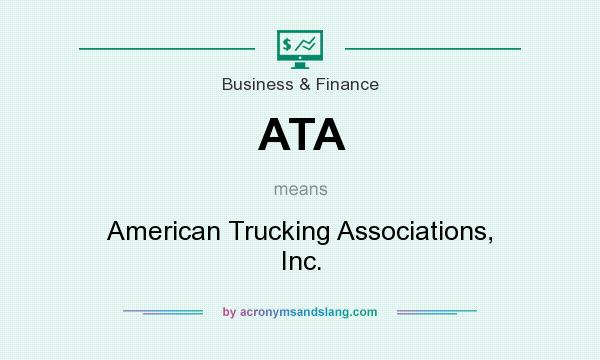What does ATA mean? It stands for American Trucking Associations, Inc.