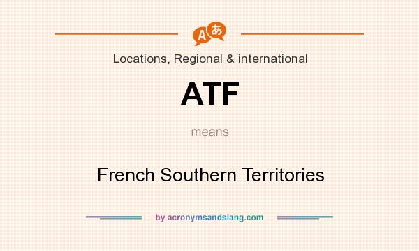 What does ATF mean? It stands for French Southern Territories