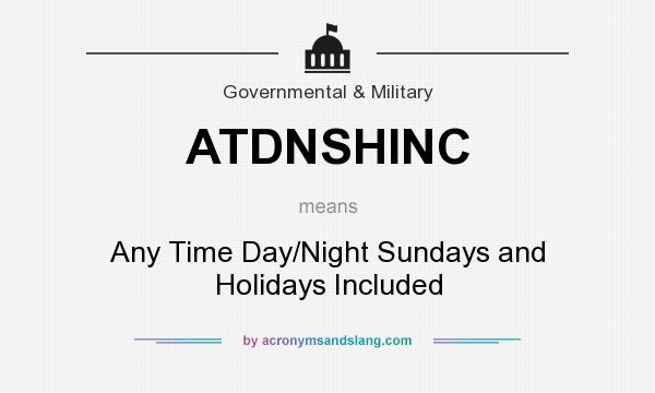 What does ATDNSHINC mean? It stands for Any Time Day/Night Sundays and Holidays Included