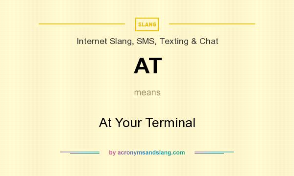 What does AT mean? It stands for At Your Terminal