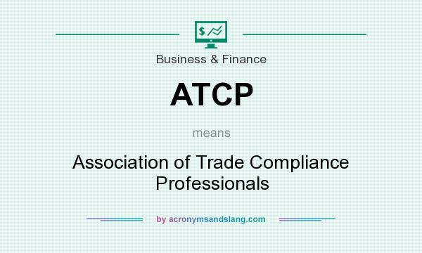 What does ATCP mean? It stands for Association of Trade Compliance Professionals