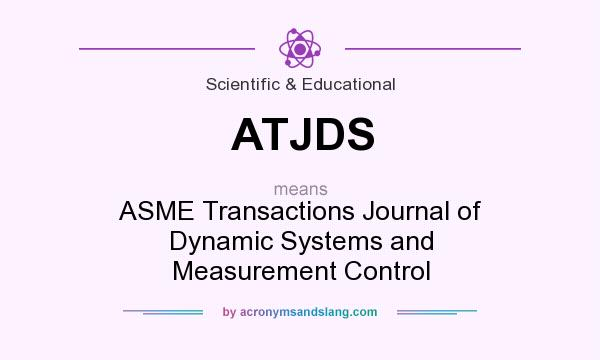What does ATJDS mean? It stands for ASME Transactions Journal of Dynamic Systems and Measurement Control