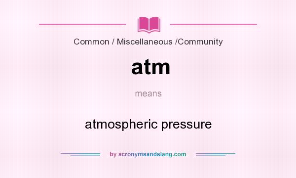 What does atm mean? It stands for atmospheric pressure