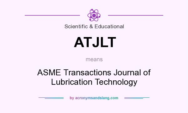 What does ATJLT mean? It stands for ASME Transactions Journal of Lubrication Technology