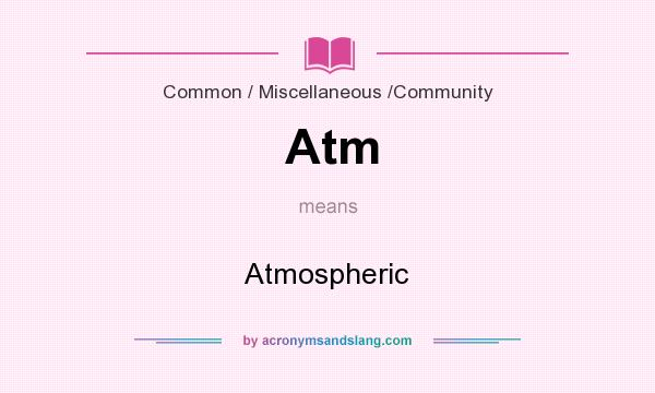 What does Atm mean? It stands for Atmospheric