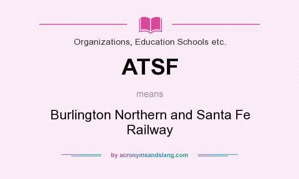 What does ATSF mean? It stands for Burlington Northern and Santa Fe Railway