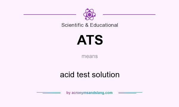 What does ATS mean? It stands for acid test solution