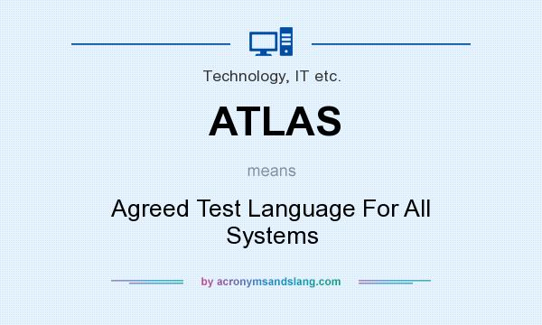What does ATLAS mean? It stands for Agreed Test Language For All Systems