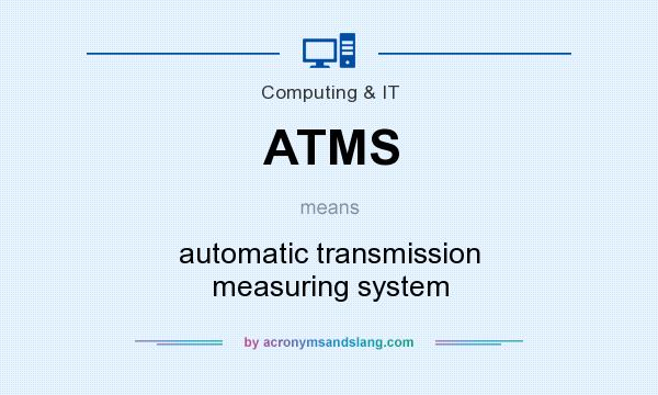 What does ATMS mean? It stands for automatic transmission measuring system