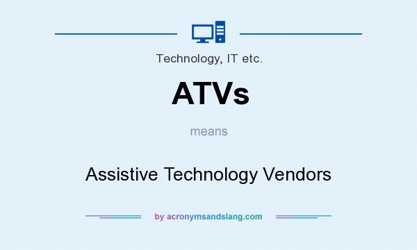 What does ATVs mean? It stands for Assistive Technology Vendors