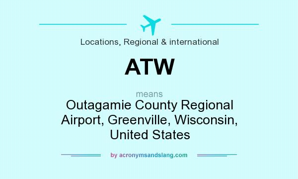 What does ATW mean? It stands for Outagamie County Regional Airport, Greenville, Wisconsin, United States
