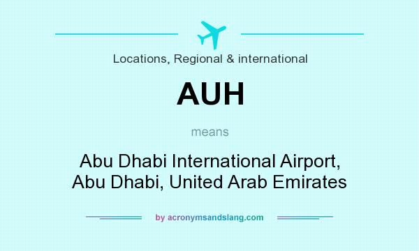 What does AUH mean? It stands for Abu Dhabi International Airport, Abu Dhabi, United Arab Emirates