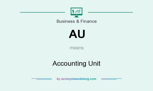 What does AU mean? It stands for Accounting Unit
