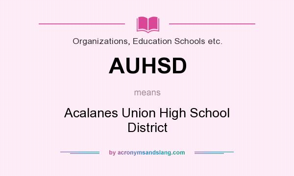 What does AUHSD mean? It stands for Acalanes Union High School District