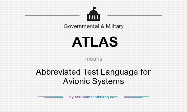 What does ATLAS mean? It stands for Abbreviated Test Language for Avionic Systems