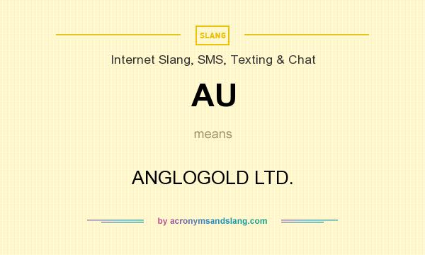 What does AU mean? It stands for ANGLOGOLD LTD.