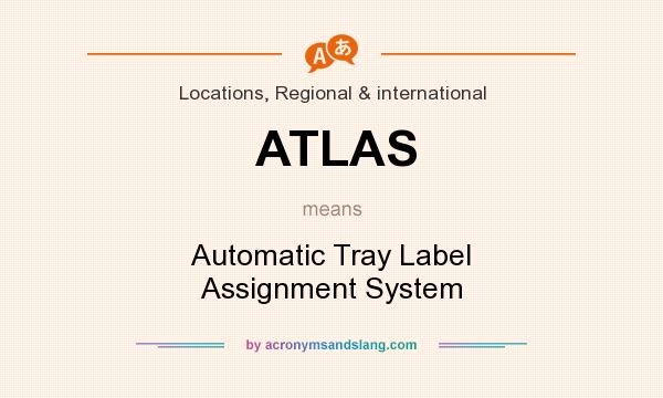 What does ATLAS mean? It stands for Automatic Tray Label Assignment System