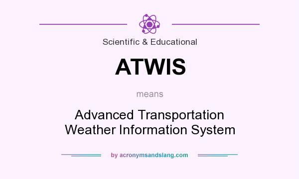 What does ATWIS mean? It stands for Advanced Transportation Weather Information System