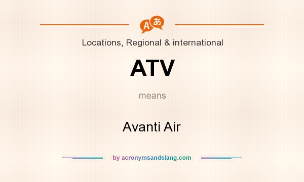 What does ATV mean? It stands for Avanti Air