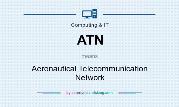 What does ATN mean? It stands for Aeronautical Telecommunication Network